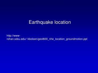 Earthquake location www-rohan.sdsu/~kbolsen/geol600_nhe_location_groundmotion