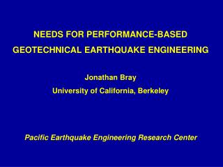 NEEDS FOR PERFORMANCE-BASED  GEOTECHNICAL EARTHQUAKE ENGINEERING Jonathan Bray