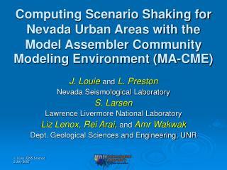J. Louie  and  L. Preston Nevada Seismological Laboratory S. Larsen