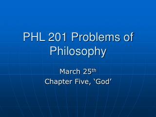 PHL 201 Problems of Philosophy