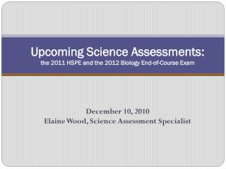 Upcoming Science Assessments: the 2011 HSPE and the 2012 Biology End-of-Course Exam