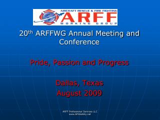 20 th  ARFFWG Annual Meeting and Conference Pride, Passion and Progress Dallas, Texas August 2009