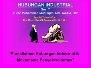 HUBUNGAN INDUSTRIAL Sesi  7 Oleh: Mohammad Mustaqim, MM, AAAIJ , QIP