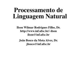 Processamento de Linguagem Natural Ilson Wilmar Rodrigues Filho, Dr. inf.ufsc.br/~ilson