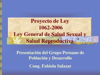 Proyecto de Ley   1062-2006 Ley General de Salud Sexual y Salud Reproductiva
