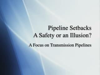 Pipeline Setbacks  A Safety or an Illusion?
