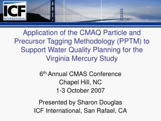 6 th  Annual CMAS Conference Chapel Hill, NC 1-3 October 2007 Presented by Sharon Douglas