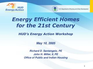Energy Efficient Homes for the 21st Century HUD's Energy Action Workshop