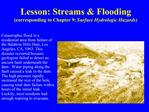 Lesson: Streams  Flooding corresponding to Chapter 9: Surface Hydrologic Hazards
