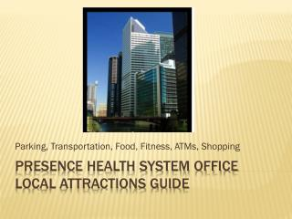 Presence health System Office local attractions guide
