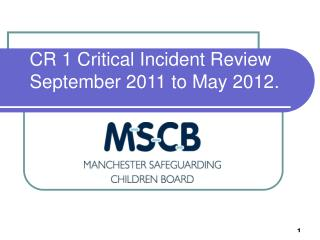 CR 1 Critical Incident Review September 2011 to May 2012.