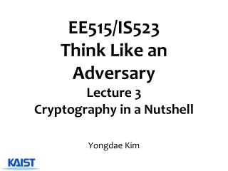 EE515/IS523  Think Like an Adversary Lecture  3 Cryptography in a Nutshell