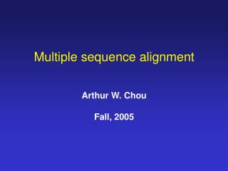 Multiple sequence alignment Arthur W. Chou Fall, 2005