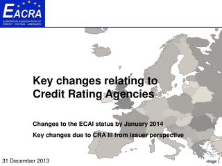 Key changes relating to Credit Rating Agencies Changes to the ECAI status by January 2014