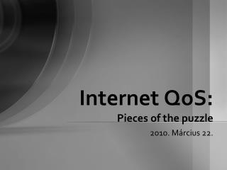 Internet  QoS :  Pieces of the puzzle