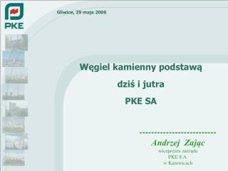 -------------------------- Andrzej  Zając wiceprezes zarządu PKE S.A. w Katowicach