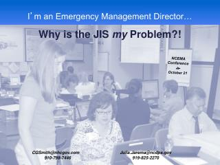 I ' m an Emergency Management Director… Why is the JIS  my  Problem?!