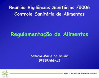 Reunião Vigilâncias Sanitárias /2006 Controle Sanitário de Alimentos Regulamentação de Alimentos