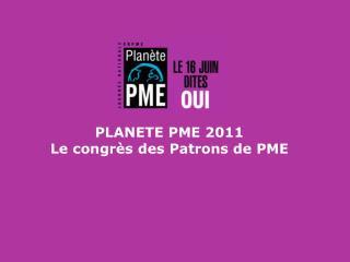 PLANETE PME 2011 Le congr�s des Patrons de PME