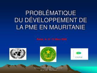 PROBL�MATIQUE  DU D�VELOPPEMENT DE LA PME EN MAURITANIE