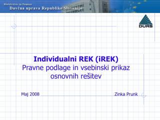 Individualni REK (iREK) Pravne podlage in vsebinski prikaz osnovnih rešitev