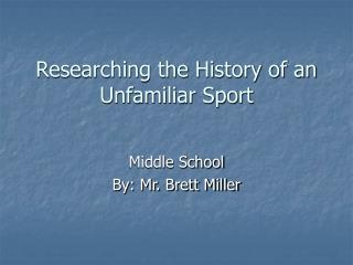 Researching the History of an Unfamiliar Sport