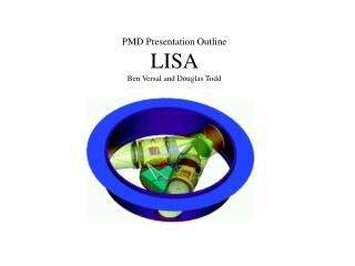 PMD Presentation Outline LISA Ben Versal and Douglas Todd