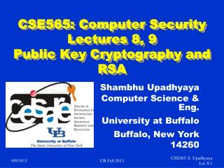CSE565: Computer Security Lectures 8, 9 Public Key Cryptography and RSA