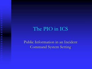 The PIO in ICS