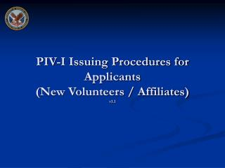 PIV-I Issuing Procedures for Applicants (New Volunteers / Affiliates) v1.1