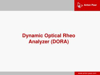 Dynamic Optical Rheo Analyzer  (DORA)