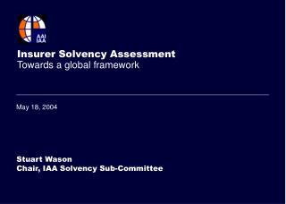 Insurer Solvency Assessment Towards a global framework
