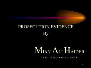 PROSECUTION EVIDENCE By M IAN  A LI  H AIDER L.L.B., L.L.M. ( CUM LAUDE)  U.K.
