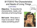 Left Side Objective:  To describe the characteristics, needs, and chemistry of all living things.  Bell work:  What does