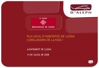 PLA LOCAL D'HABITATGE DE LLEIDA CONCLUSIONS DE LA FASE I
