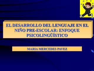 EL DESARROLLO DEL LENGUAJE EN EL NIÑO PRE-ESCOLAR: ENFOQUE PSICOLINGÜÍSTICO