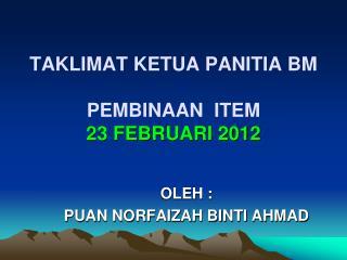 TAKLIMAT KETUA PANITIA BM  PEMBINAAN  ITEM 23 FEBRUARI 2012