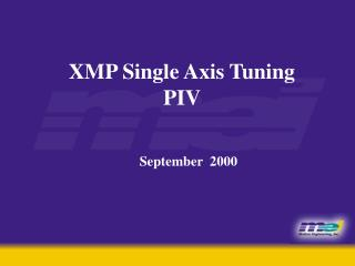 XMP Single Axis Tuning PIV  September  2000