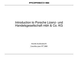 Introduction to Porsche Lizenz- und Handelsgesellschaft mbh & Co. KG