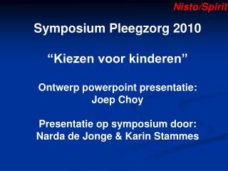"""Symposium Pleegzorg 2010 """"Kiezen voor kinderen"""" Ontwerp powerpoint presentatie:  Joep Choy"""