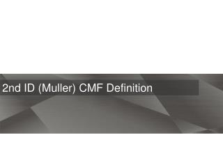 2nd ID (Muller)  CMF  Definition