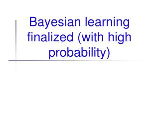 Bayesian learning finalized with high probability