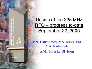 Design of the 325 MHz RFQ – progress to-date September 22, 2005