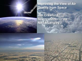 Improving the View of Air Quality from Space Jim Crawford Science Directorate NASA Langley