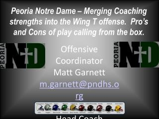Offensive Coordinator Matt Garnett m.garnett@pndhs Head Coach  Joe Walters j.walters@pndhs