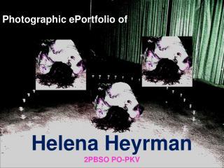 Photographic ePortfolio of Helena Heyrman 2PBSO PO-PKV