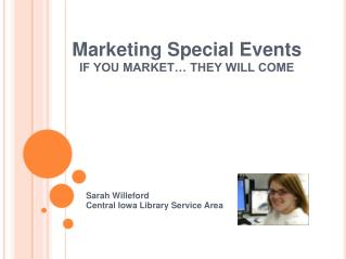 Marketing Special Events IF YOU MARKET  THEY WILL COME