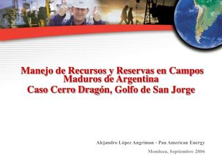 Manejo de Recursos y Reservas en Campos Maduros de Argentina
