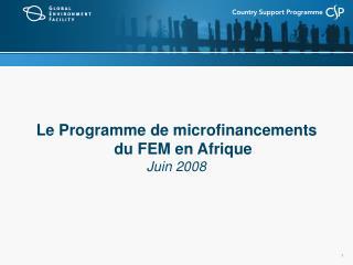 Le Programme de microfinancements  du FEM en Afrique Juin 2008