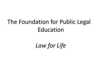 The Foundation for Public Legal Education Law for Life